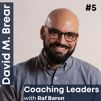 "Episode 5: David M. Brear. ""Transforming your workplace into a coaching playground"""