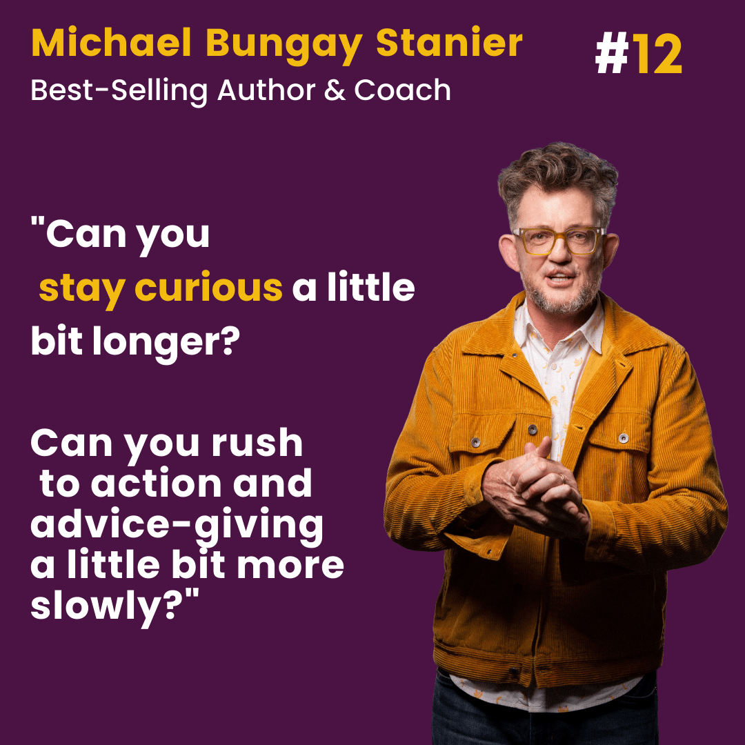 Episode 12: Michael Bungay Stanier. How to become a coach-like manager